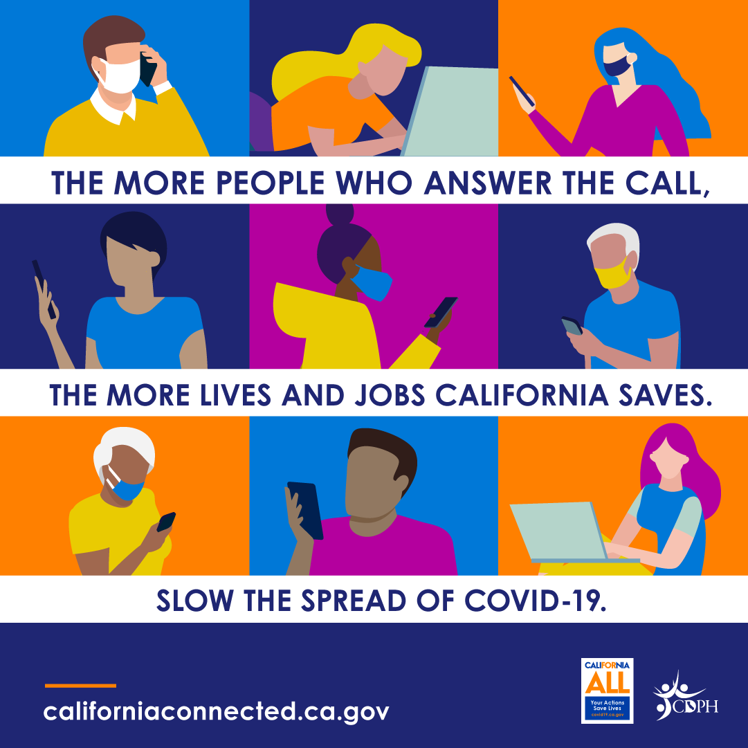 The more people who answer the call, the more lives and jobs California saves. Slow the spread of COVID-19.